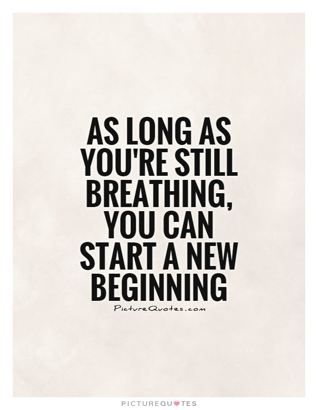 as-long-as-youre-still-breathing-you-can-start-a-new-beginning-quote-1